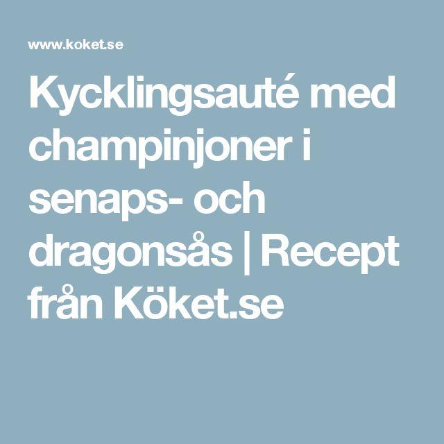 Kycklingsauté med champinjoner i senaps- och dragonsås | Recept från Köket.se