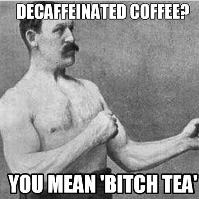 Overly Manly Man, on decaf