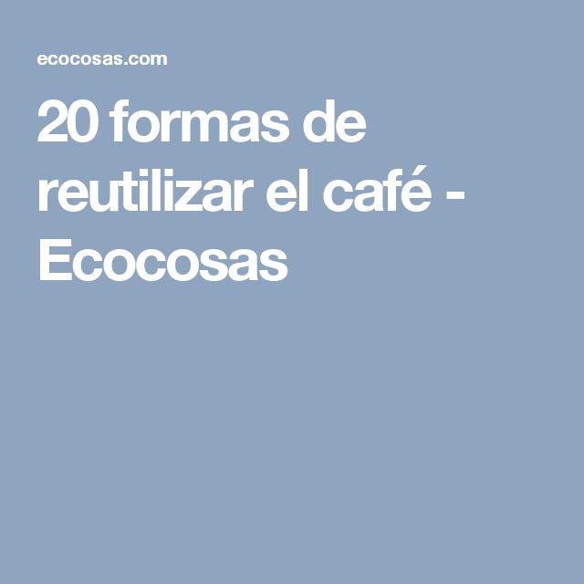 20 formas de reutilizar el café - Ecocosas