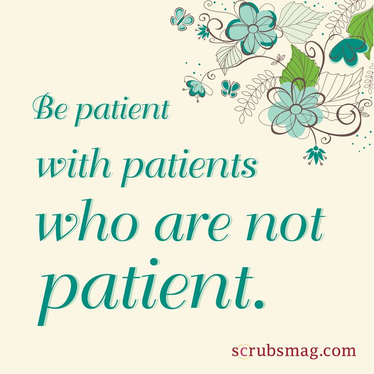Be patient with patients who are not patient. #nurse #healthcare #quotes