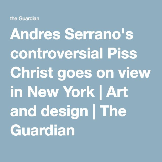 Andres Serrano's controversial Piss Christ goes on view in New York | Art and design | The Guardian