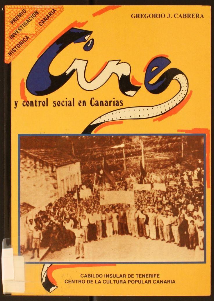 Cine y control social en Canarias : (1896-1931) / Gregorio J. Cabrera. 1a ed. La Laguna : Centro de la Cultura Popular Canaria ; [Santa Cruz de Tenerife : Cabildo Insular], 1990. http://absysnetweb.bbtk.ull.es/cgi-bin/abnetopac01?TITN=145998