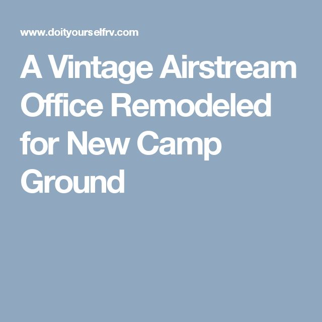 A Vintage Airstream Office Remodeled for New Camp Ground