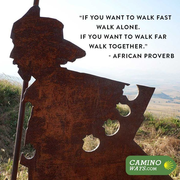 """""""If you want to walk fast walk alone. If you want to walk far walk together"""""""