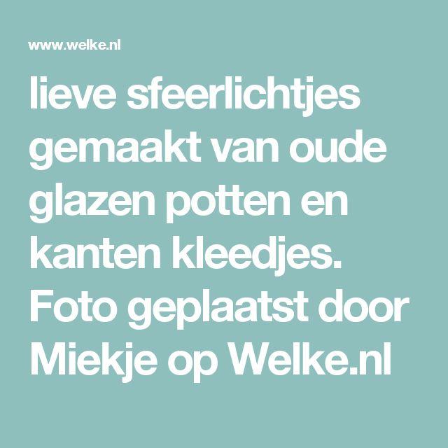 lieve sfeerlichtjes gemaakt van oude glazen potten en kanten kleedjes. Foto geplaatst door Miekje op Welke.nl