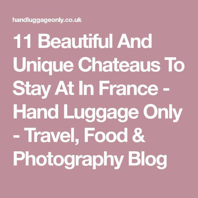 11 Beautiful And Unique Chateaus To Stay At In France - Hand Luggage Only - Travel, Food & Photography Blog
