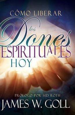 Cómo Liberar los Dones Espirituales Hoy (Releasing Spiritual Gifts Today)