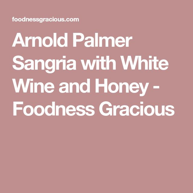 Arnold Palmer Sangria with White Wine and Honey - Foodness Gracious