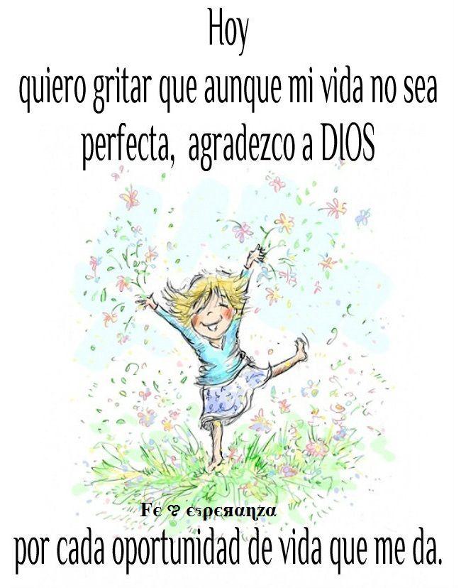 Hoy quiero gritar que aunque mi vida no sea perfecta, agradezco a DIOS cada oportunidad de vida que me da !
