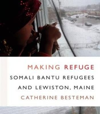 Making Refuge: Somali Bantu Refugees And Lewiston Maine PDF