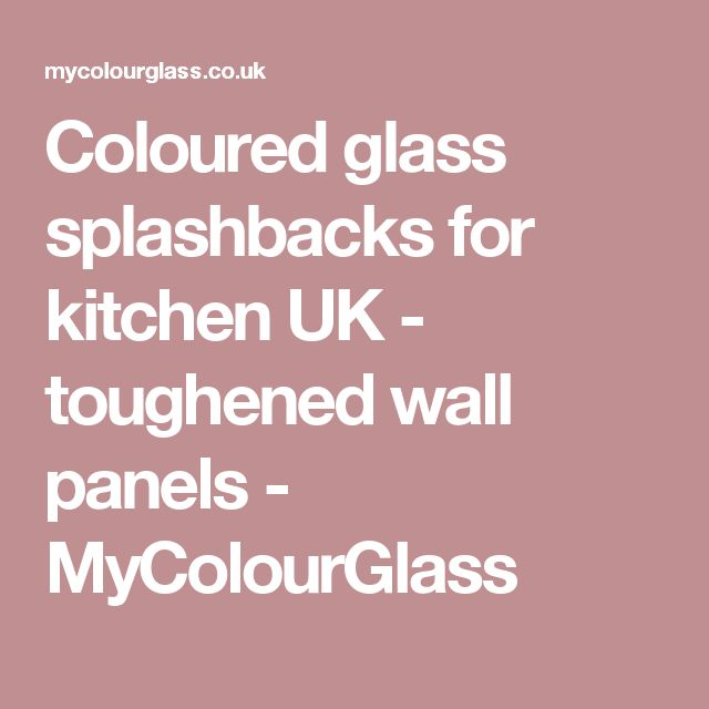 Coloured glass splashbacks for kitchen UK - toughened wall panels - MyColourGlass