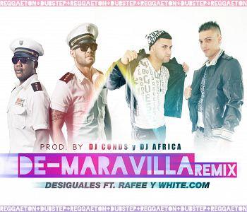 Desiguales ft. Rafee y White.com – De Maravilla (Remix) (Prod. by DJ Conds Y DJ Africa)