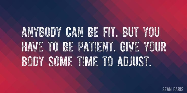 Quote by Sean Faris => Anybody can be fit. But you have to be patient. Give your body some time to adjust.