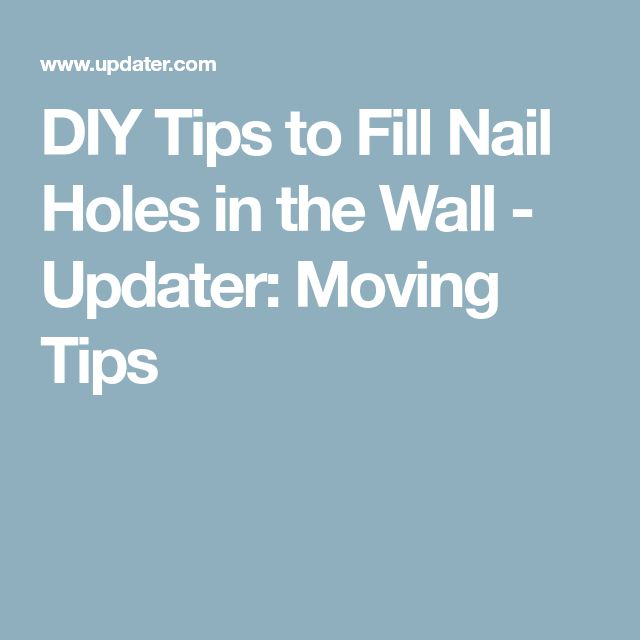 DIY Tips to Fill Nail Holes in the Wall - Updater: Moving Tips