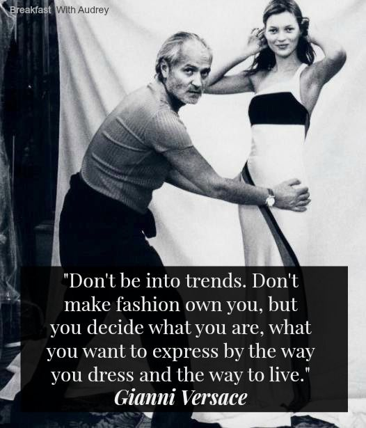 """Don't be into trends. Don't make fashion own you, but you decide what you are, what you want to express, by how you dress and how to live."" -Gianni Versace #quote"