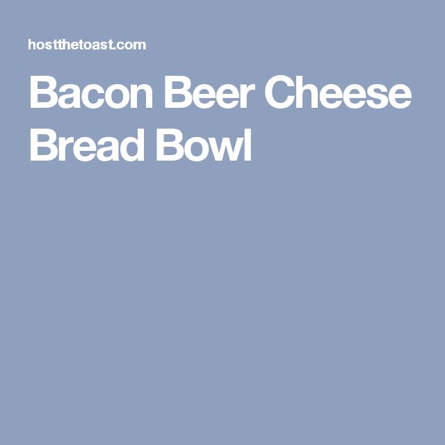 Bacon Beer Cheese Bread Bowl