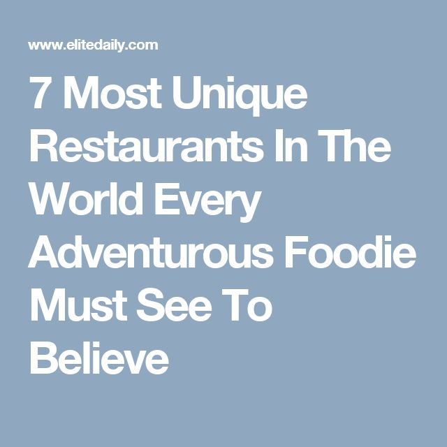 7 Most Unique Restaurants In The World Every Adventurous Foodie Must See To Believe