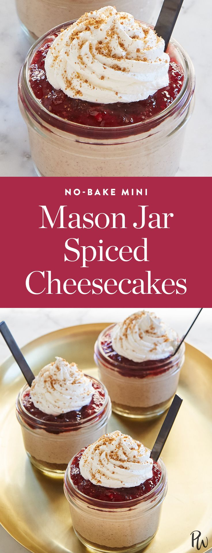 No-Bake Mini Mason Jar Spiced Cheesecakes. On the list of things we love: eating cake. On the list of things we hate: baking cake. Problem solved with these adorable no-bake mini mason jar spiced cheesecakes. Thanks to store-bought red currant jelly, these little guys take ten minutes to whip up and then magically come together in the fridge. (Plus, they're festive AF.)