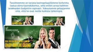 Livekasino, joker casino  Parhaimmat sivustot, jotka tarjoavat videohedelmäpelit, lisäksi lajitella ilmaisia kilpailuja, joita pelaavat monet asiakkaat ja jotka vaativat osan aikaa. Lisäksi kilpailujen voitto-kustannukset ovat aitoja.  https://www.jokercasino.com/fi/