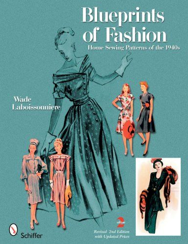 Blueprints of Fashion: Home #Sewing Patterns of the 1940s/Wade Laboissonniere