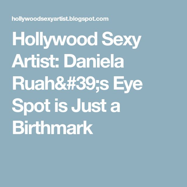Hollywood Sexy Artist: Daniela Ruah's Eye Spot is Just a Birthmark
