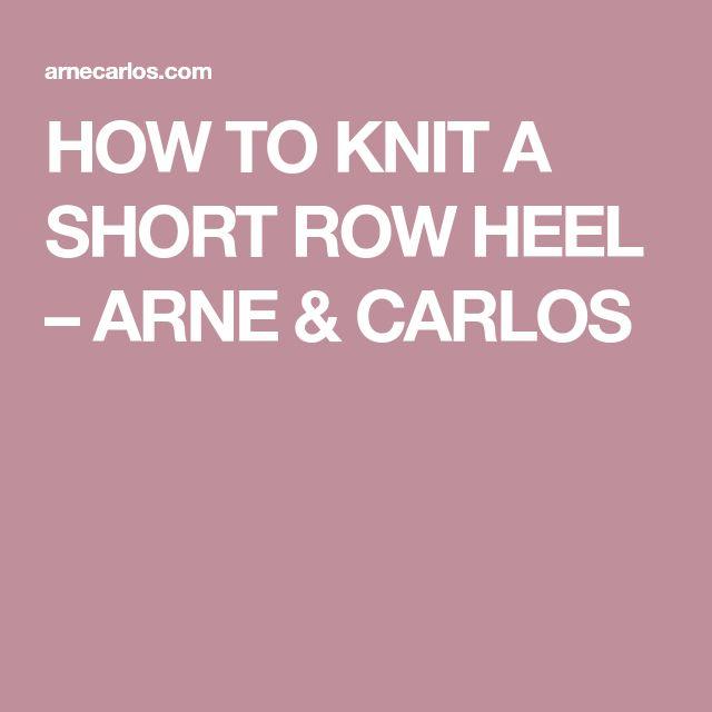 HOW TO KNIT A SHORT ROW HEEL – ARNE & CARLOS