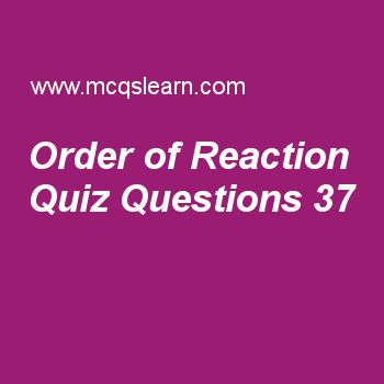 Learn quiz on order of reaction, A level chemistry quiz 37 to practice. Free chemistry MCQs questions and answers to learn order of reaction MCQs with answers. Practice MCQs to test knowledge on order of reaction, liquid state, amines, sulfur and oxides, e-plimsoll values worksheets.  Free order of reaction worksheet has multiple choice quiz questions as half life of first order reaction is, answer key with choices as greater, lesser, high and constant to test study skills. For eLearning,...