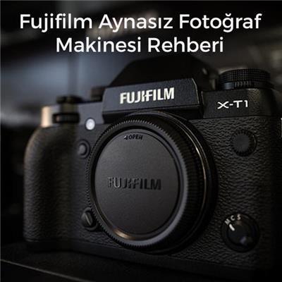 Fujifilm Aynasız Fotoğraf Makinesi Rehberi