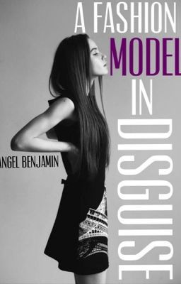 A Fashion Model In Disguise (#Wattys2015) (on Wattpad) http://w.tt/1KuazPZ #teenfiction #Teen Fiction #amreading #books #wattpad