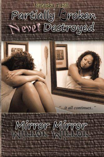 Partially Broken Never Destroyed: Mirror Mirror (Part II), http://www.amazon.com/dp/0985323221/ref=cm_sw_r_pi_awdm_IN34wb1D8E327