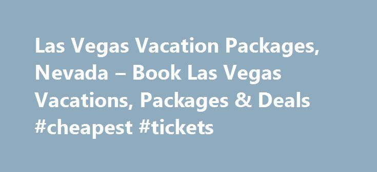 Las Vegas Vacation Packages, Nevada – Book Las Vegas Vacations, Packages & Deals #cheapest #tickets http://travels.remmont.com/las-vegas-vacation-packages-nevada-book-las-vegas-vacations-packages-deals-cheapest-tickets/  #vegas travel deals # Cheap Vacation Packages in 40 to 65% off airline tickets! Get secret deals. Book a Vacation Package in Las Vegas Welcome to the Entertainment Capital of the World. Home to some of the world's best casinos... Read moreThe post Las Vegas Vacation…