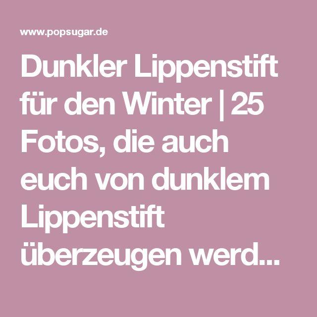 Dunkler Lippenstift für den Winter   25 Fotos, die auch euch von dunklem Lippenstift überzeugen werden   POPSUGAR Deutschland