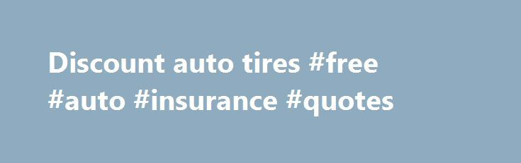 Discount auto tires #free #auto #insurance #quotes http://autos.nef2.com/discount-auto-tires-free-auto-insurance-quotes/  #discount auto tires # Trusted Service. We ship tires. We install. Install used tires locally. Used Tire Categories Welcome to BayTires If you live, work, shop or play in Los Angeles or San Francisco, you spend a lot of time in your car, truck, or SUV—more so than most Americans. Traffic can get quite congested, as there are millions of people all trying to get somewhere…