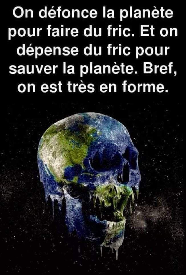 On #défonce la #planète pour #faire du #fric et on #dépense de l'#argent pour… – blagues et citations