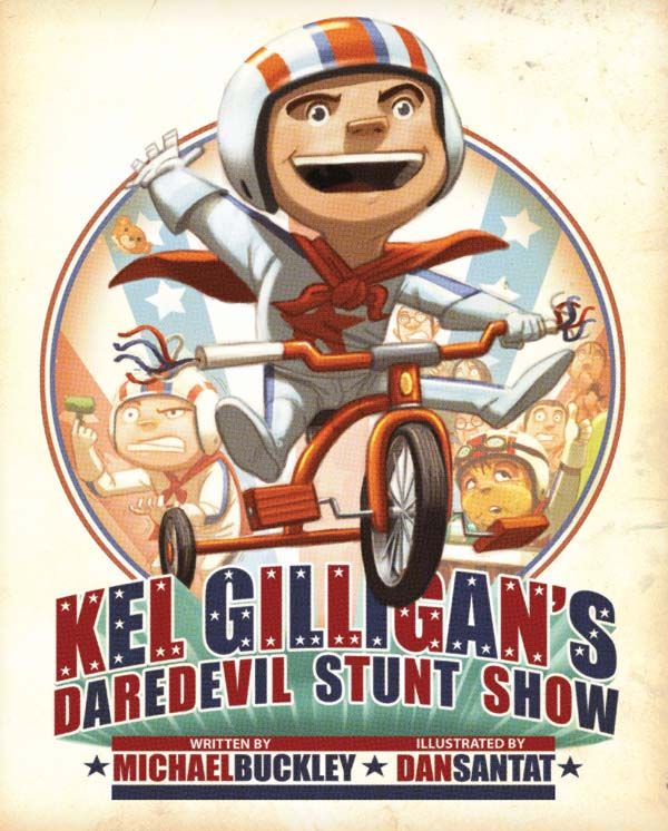 The  fantastic Michael Buckley (Sisters Grimm, NERDS) has written a picture book with illustrations by Dan Santat!!  books4yourkids.com: Kel Gilligan's Daredevil Stunt Show written by Michael Buckley, illustrated by Dan Santat