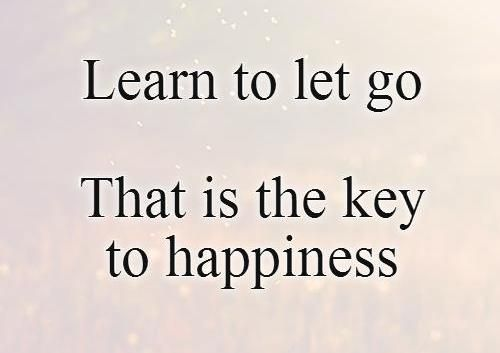 'let go of the things that you don't need', or 'let go of what doesn't make you happy.' But the fact is that it is not that easy.. if it would.......