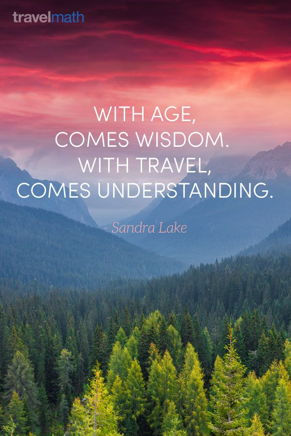 """""""With age, comes wisdom. With travel, comes understanding."""" Sandra Lake…"""