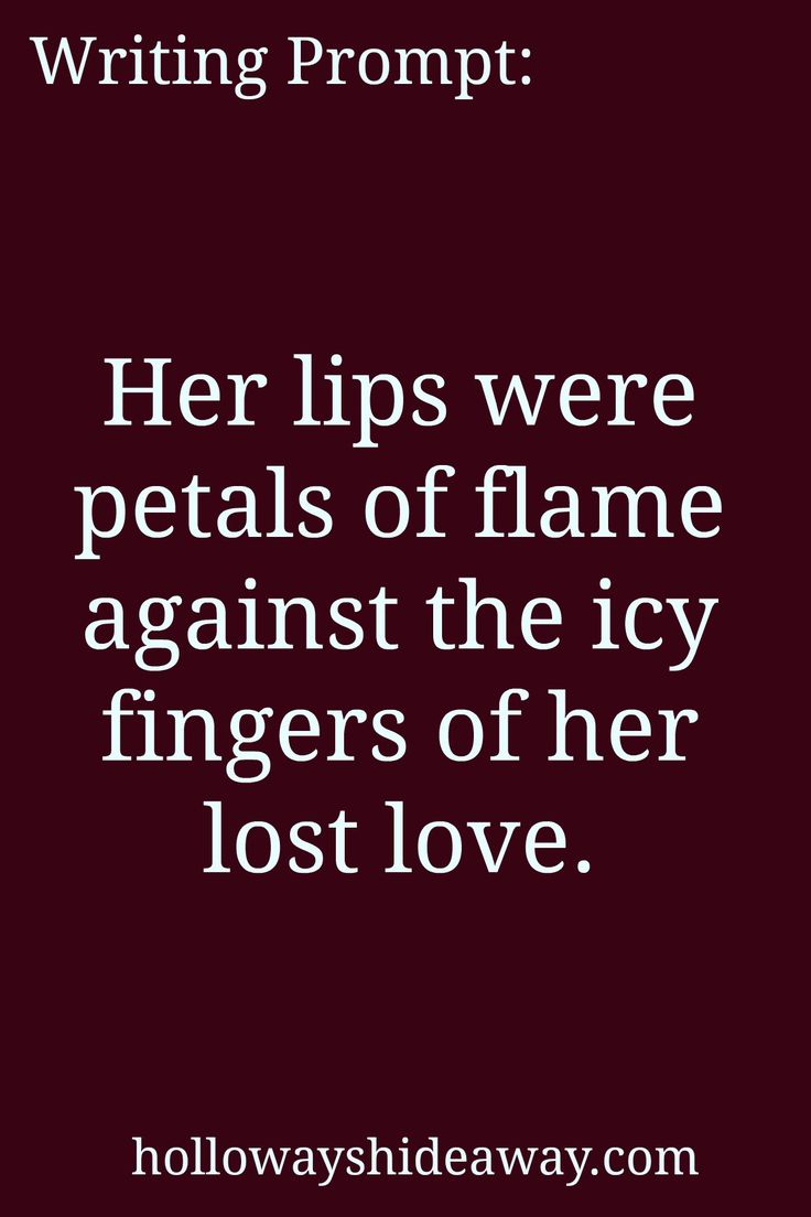 Romance Writing Prompts-Apr2017-Her lips were petals of flame against the icy fingers of her lost love.