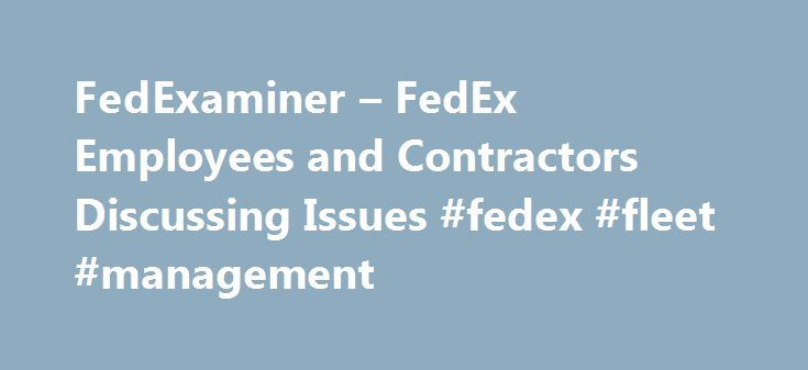 FedExaminer – FedEx Employees and Contractors Discussing Issues #fedex #fleet #management http://india.remmont.com/fedexaminer-fedex-employees-and-contractors-discussing-issues-fedex-fleet-management/  # FedExaminer – FedEx Employees and Contractors Discussing Issues FedExaminer.com is an interactive community for FedEx employees, contractors and customers to network with forums, surveys, chat, news, personal journals and more. Get the inside story! Ask your questions! Stay informed network…