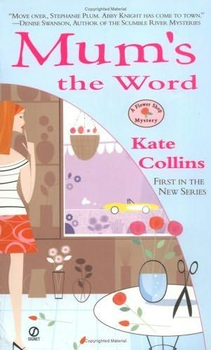 Mum's the Word (2004) (The first book in the Flower Shop Mystery series) A novel by Kate Collins