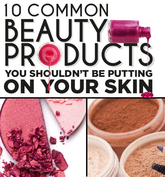 10 Common Beauty Products You Shouldn't Be Putting On Your Skin