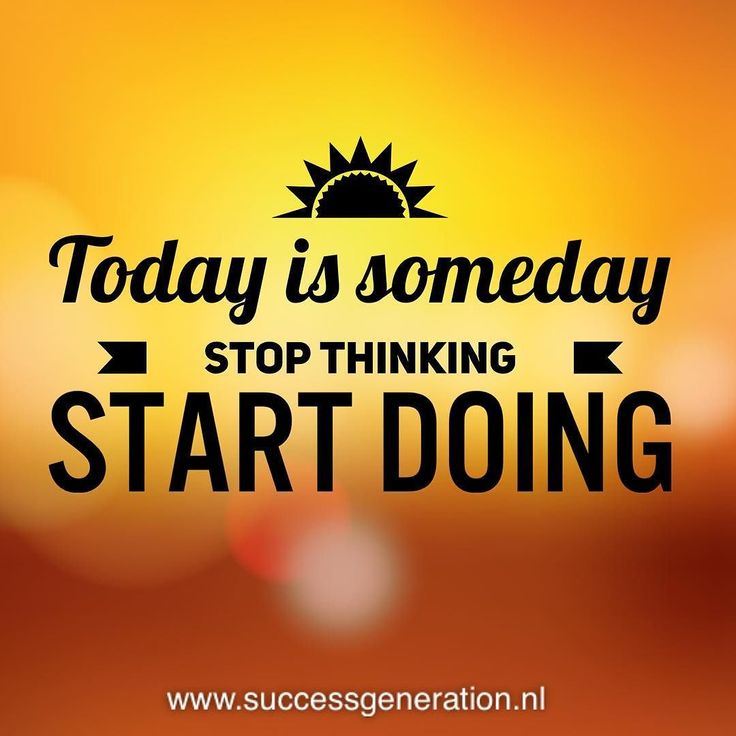 Today is someday Stop thinking Start doing #success #dreams #action #goals #daily