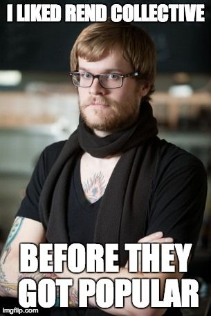 I liked Rend Collective before they got popular #christianhipster #hipster #meme