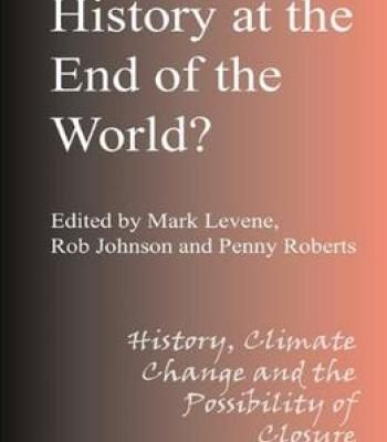 History At The End Of The World: History Climate Change And The Possibility Of Closure PDF