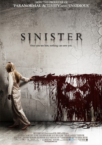 Sinister - one of the best horror movies that I have ever seen. Do NOT see this movie if you don't like scary movies at all..Trust me I love scary movies and universal scary thing n  stuff but boted....This movie is ridiculous don't see it  ..I seen it about a month or two ago an  it still freaks me out all the time. -Michelle