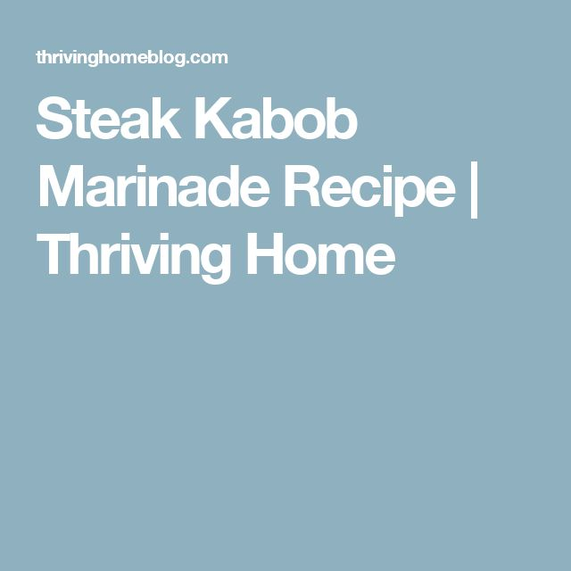 Steak Kabob Marinade Recipe | Thriving Home