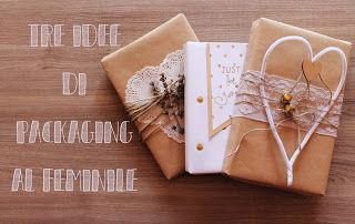 Tre idee di packaging al femminile  #donna #mamma #amoca #mother #friend #mum #woman #packaging #gift #idee #ideas #tutorial #kraft #brown #pizzo #bianco #white #heart #cuore #fiore #flowers