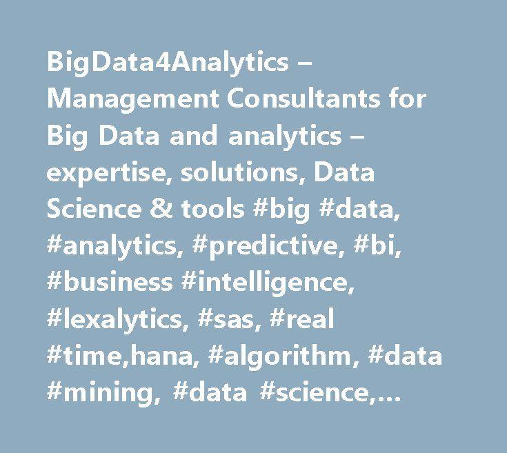 BigData4Analytics – Management Consultants for Big Data and analytics – expertise, solutions, Data Science & tools #big #data, #analytics, #predictive, #bi, #business #intelligence, #lexalytics, #sas, #real #time,hana, #algorithm, #data #mining, #data #science, #data #scientist http://hong-kong.remmont.com/bigdata4analytics-management-consultants-for-big-data-and-analytics-expertise-solutions-data-science-tools-big-data-analytics-predictive-bi-business-intelligence-lexalytics-sas/  # Thrive…
