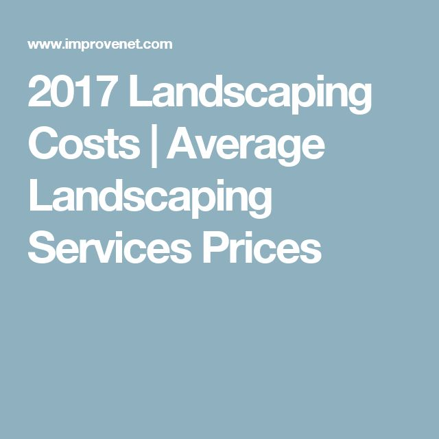 2017 Landscaping Costs | Average Landscaping Services Prices