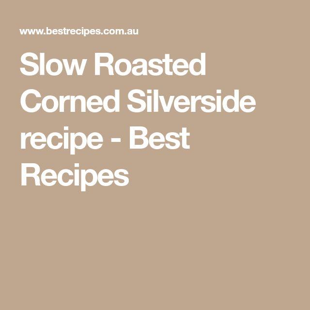 Slow Roasted Corned Silverside recipe - Best Recipes